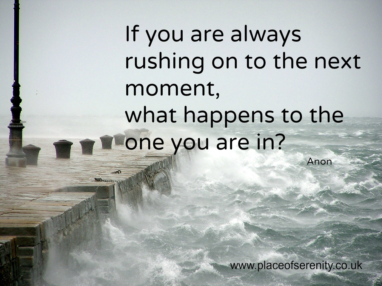 If you're always rushing on to the next moment, what happens to the one you are in? quote on a stormy background