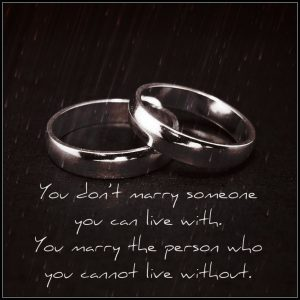 "2 wedding rings with quote ""You don't marry someone you can live with. You marry the person you cannot live without."