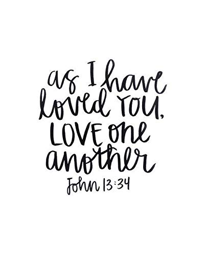 Quote from John chapter 13, verse 34. As I have loved you, love one another