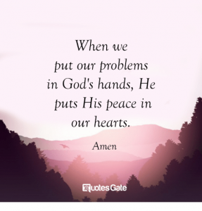 "Quote read ""When we put our problem in God's hands, He puts His Peace in our hearts."" Against a pinky purple mountain backdrop"
