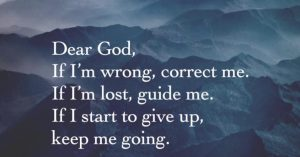 "The prayer reads ""Dear God, If I'm wrong, correct me. If I'm lost, guide me. If I start to give up, keep me going."" Set against a blue mountain background."