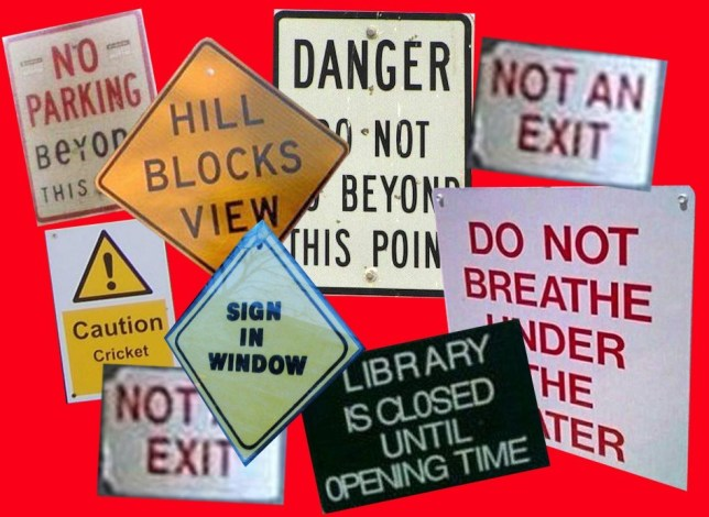 "Signs saying ""Hill blocks view"", ""not an exit"", ""Do not breathe under the water"", ""Library closed until opening time"""