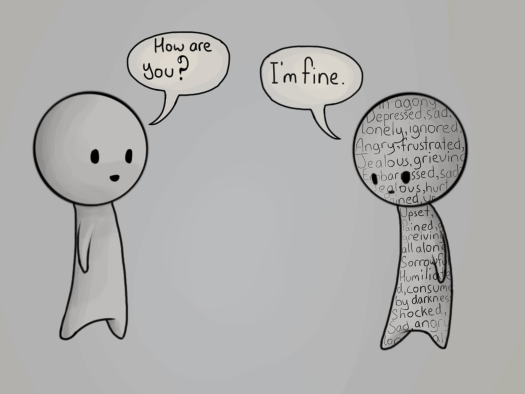 When someone says they're fine, sometimes they feel angry, sad, ignored, all sorts of things
