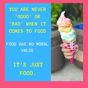"You are never ""good"" or ""bad"" when it comes to food. Food has no moral value. It's just food."